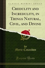 credulity-and-incredulity-in-things-natural-civil-and-divine-classic-reprint