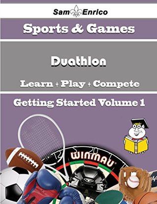 A Beginners Guide to Duathlon (Volume 1)