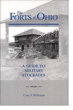 The Forts of Ohio: A Guide to Military Stockades