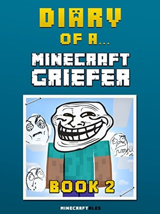 Diary of a Minecraft Griefer: Book 2 [An Unofficial Minecraft Book] (Minecraft Tales 82)
