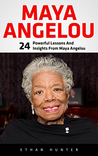 Maya Angelou: 24 Brilliant Teachings And Lessons From Maya Angelou! (I Know Why The Caged Bird Sings, Letter To My Daughter)