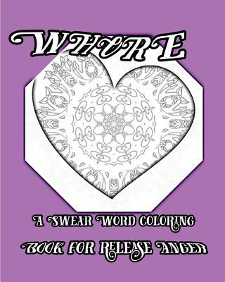 Whore: A Swear Word Coloring Book for Release Anger