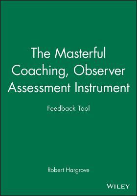 Masterful Coaching Feedback Tool: Grow Your Business, Multiply Your Profits, Win the Talent War!