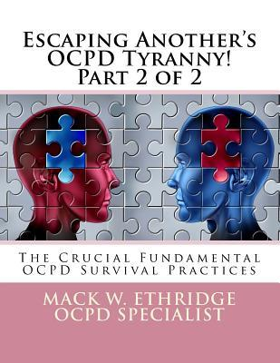 Escaping Another's Ocpd Tyranny! Part 2 of 2: The Crucial Fundamental Ocpd Survival Practices