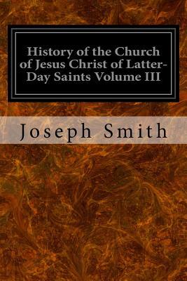 History of the Church of Jesus Christ of Latter-Day Saints Volume III