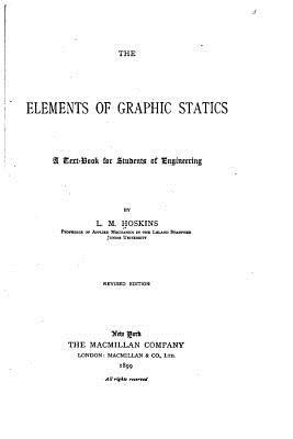 The Elements of Graphic Statics, A Text-book for Students of Engineering