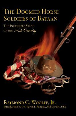 The Doomed Horse Soldiers of Bataan: The Incredible Stand of the 26th Cavalry