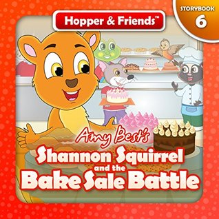Shannon Squirrel and the Bake Sale Battle (Hopper & Friends Book 6)