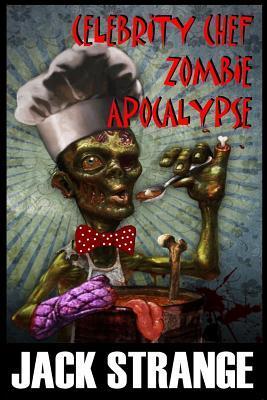 Celebrity Chef Zombie Apocalypse by Jack Strange
