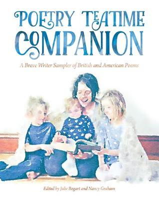 Poetry Teatime Companion: A Brave Writer Sampler of British and American Poems
