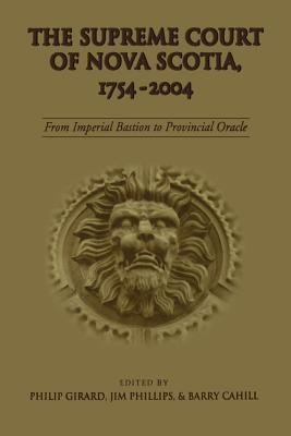 The Supreme Court of Nova Scotia, 1754-2004: From Imperial Bastion to Provincial Oracle