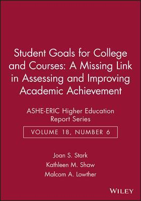 student-goals-for-college-and-courses-a-missing-link-in-assessing-and-improving-academic-achievement-ashe-eric-higher-education-report-series
