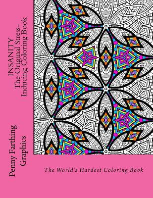Insanity - The Original Stress Inducing Coloring Book: The World's Hardest Coloring Book