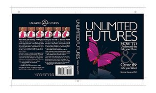 Unlimited Futures : How to Understand the Life You Have and Create the Life You Want [Softcover]