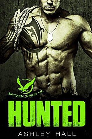 Hunted (Broken Wings MC, #1) by Ashley Hall
