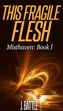 This Fragile Flesh: An Epic Fantasy Adventure (Misthaven Book 1)