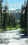 Morgan's Captivity: The story of Mogan O'Connor's captivity among the Cheyenne in the novel The Captured Girl