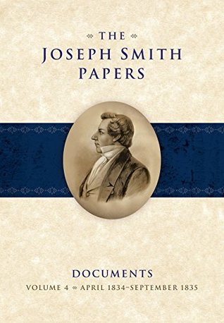 The Joseph Smith Papers - Documents Volume 4: April 1834-September 1835