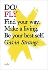 Do Fly: Find your way. Make a living. Be your best self. (Do Books Book 12)