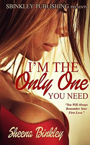 I'm The Only One You Need
