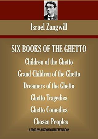 SIX BOOKS OF THE GHETTO. Children of the Ghetto, Grand Children of the Ghetto, Dreamers of the Ghetto, Ghetto Tragedies, Ghetto Comedies, Chosen Peoples
