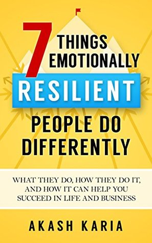 Emotional Habits: The 7 Things Resilient People Do Differently