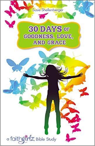 30 Days of Goodness, Love, and Grace: A Faithgirlz Bible Study