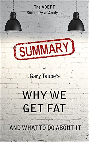 Summary: Why We Get Fat: And What To Do About It