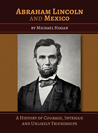 abraham-lincoln-and-mexico-a-history-of-courage-intrigue-and-unlikely-friendships