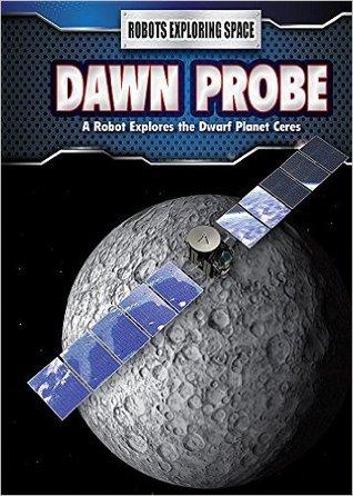 Dawn Probe: A Robot Explores the Dwarf Planet Ceres