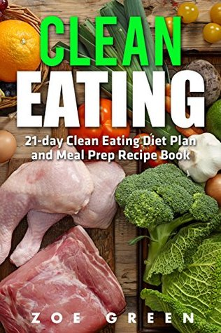 Clean Eating: 21-day Clean Eating Diet Plan and Meal Prep Recipe Book