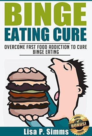 Binge Eating: Overcome Fast Food Addiction to Cure Binge Eating **FREE BONUS** (Binge Eating Cure Series Book 3)