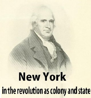 New York in the revolution as colony and state; these records were discovered, arranged and classified in 1895, 1896, 1897 and 1898