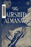 The airship almanac; a little light literature on high life telling how to get off the earth and how to get on again, including much excellent advice on how and when to fall, where to alight, complete list of official hospitals of the Aero club, etc.