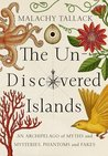 The Un-Discovered Islands: An Archipelago of Myths and Mysteries, Phantoms and Fakes by Malachy Tallack cover image
