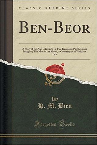 Ben-Beor. a Story of the Anti-Messiah in Two Divisions Part 1. Lunar Intaglios.the Man in the Moon. Part 2. Historical Phantasmagoria. the Wandering Gentile