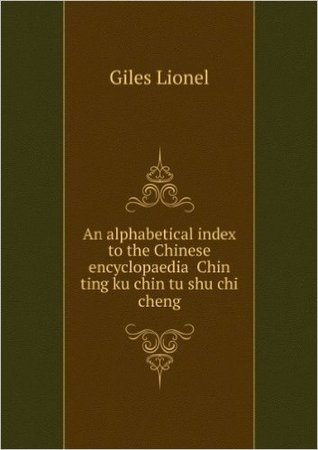 An alphabetical index to the Chinese encyclopaedia ... Ch?in ting ku chin t?u shu chi ch?e^ng