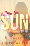 Killing The Sun: Part 1