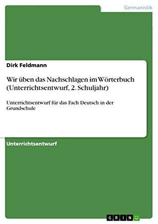 Wir üben das Nachschlagen im Wörterbuch (Unterrichtsentwurf, 2. Schuljahr): Unterrichtsentwurf für das Fach Deutsch in der Grundschule