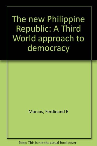 The New Philippine Republic: A Third World Approach To Democracy