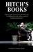 """Hitch's Books: What he read, what he loved, and what he sent """"windmilling across the room in a spasm of boredom and annoyance"""""""