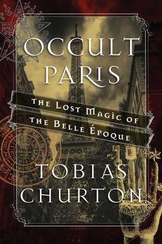 Occult Paris: The Lost Magic of the Belle Époque