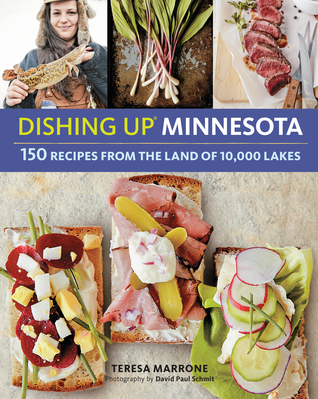 Dishing Up� Minnesota: 150 Recipes from the Land of 10,000 Lakes - Teresa Marrone