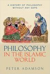 Philosophy in the Islamic World (A History of Philosophy Without Any Gaps #3)