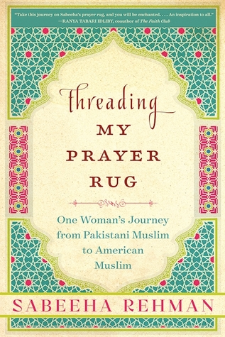 Threading My Prayer Rug: One Woman's Journey from Pakistani