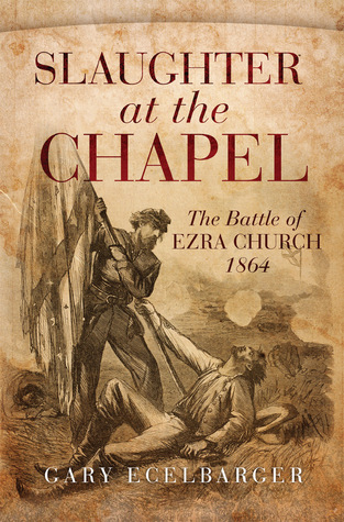 Slaughter at the Chapel: The Battle of Ezra Church, 1864