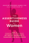 The Assertiveness Guide for Women: How to Communicate Your Needs, Set Healthy Boundaries, and Transform Your Relationships