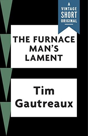 Ebook The Furnace Man's Lament (Kindle Single) (A Vintage Short) by Tim Gautreaux PDF!
