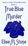 True Blue Murder (African Violet Club Mysteries #1)