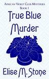 True Blue Murder (African Violet Club Mysteries #1)
